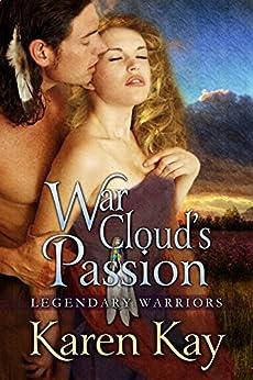 War Cloud's Passion (Legendary Warriors Book 1) by [Karen Kay]