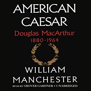 American Caesar     Douglas MacArthur 1880-1964              By:                                                                                                                                 William Manchester                               Narrated by:                                                                                                                                 Grover Gardner                      Length: 31 hrs and 53 mins     817 ratings     Overall 4.6