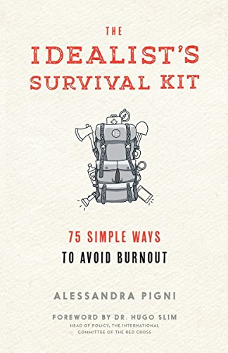 The Idealist's Survival Kit: 75 Simple Ways to Avoid Burnout