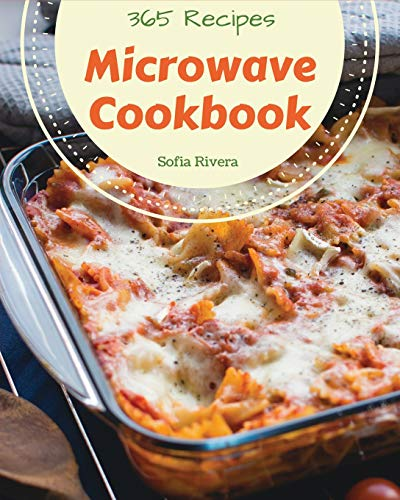 Compare Textbook Prices for Microwave Cookbook 365: Enjoy 365 Days With Amazing Microwave Recipes In Your Own Microwave Cookbook! [Book 1]  ISBN 9781731212900 by Rivera, Sofia