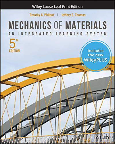 Compare Textbook Prices for Mechanics of Materials: An Integrated Learning System, WileyPLUS NextGen Card with Loose-leaf Set Single Semester: An Integrated Learning System 5 Edition ISBN 9781119723080 by Philpot, Timothy A.,Thomas, Jeffery S.