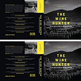 The Wine Hunter: The Life Story of Australia's First Great Winemaker by [Campbell Mattinson]