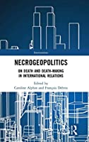 Necrogeopolitics: On Death and Death-Making in International Relations (Interventions)