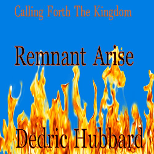 Remnant Arise: Calling Forth the Kingdom audiobook cover art