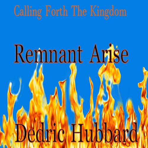 Couverture de Remnant Arise: Calling Forth the Kingdom