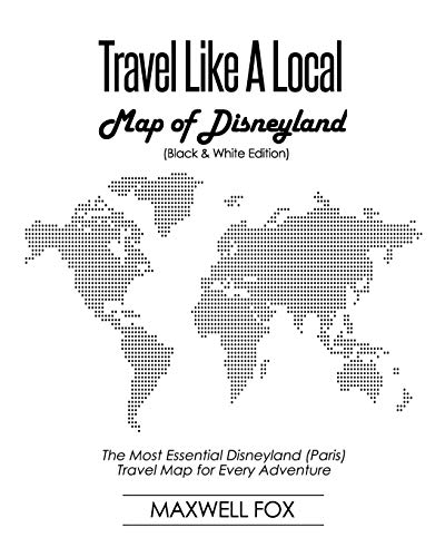 Travel Like a Local - Map of Disneyland (Black and White Edition): The Most Essential Disneyland (Paris) Travel Map for Every Adventure