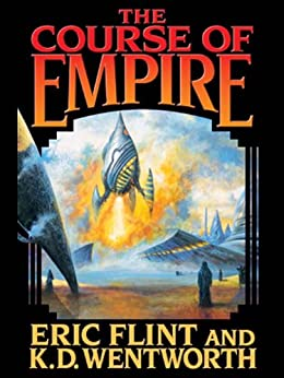 The Course of Empire (Course of Empire Series Book 1) by [Eric Flint, K. D. Wentworth]