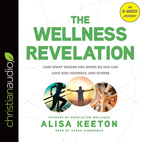 The Wellness Revelation     Lose What Weighs You Down So You Can Love God, Yourself, and Others              By:                                                                                                                                 Alisa Keeton                               Narrated by:                                                                                                                                 Sarah Zimmerman                      Length: 7 hrs and 51 mins     21 ratings     Overall 4.9