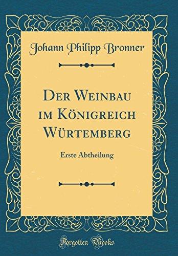 Der Weinbau im Königreich Würtemberg: Erste Abtheilung (Classic Reprint)