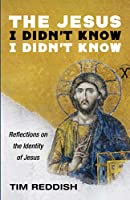The Jesus I Didn't Know I Didn't Know: Reflections on the Identity of Jesus