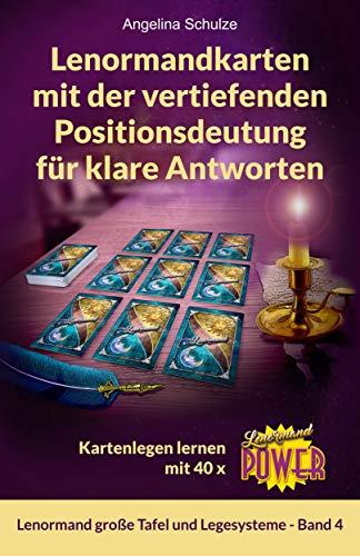 Lenormandkarten mit der vertiefenden Positionsdeutung für klare Antworten: Kartenlegen lernen mit 40x Lenormand Power (Lenormand große Tafel und Legesysteme Band 4)