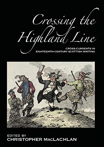Crossing the Highland Line: Cross-Currents in Eighteenth-Century Scottish Writing (ASLS Occasional Papers)