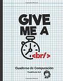 GIVE ME A BR: CUADERNO DE COMPUTACIÓN | LIBRETA CUADRICULADA 4X4 | APUNTES Y EJERCICIOS DE ALGORITMOS Y PROGRAMACIÓN.