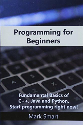 Programming for Beginners: Fundamental Basics of C++, Java and Python. Start programming right now!