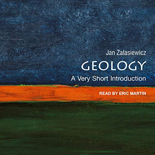 Geology     A Very Short Introduction              By:                                                                                                                                 Jan Zalasiewicz                               Narrated by:                                                                                                                                 Eric Martin                      Length: 4 hrs and 15 mins     2 ratings     Overall 4.5