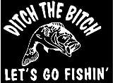 White Vinyl Decal - Ditch The Bitch Lets go Fishing Fish Rod Fun Sticker Truck, Die Cut Decal Bumper...