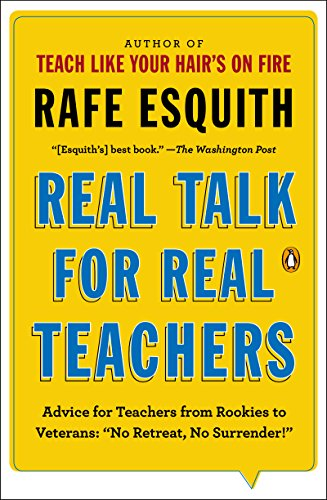 Real Talk for Real Teachers: Advice for Teachers from Rookies to Veterans: \