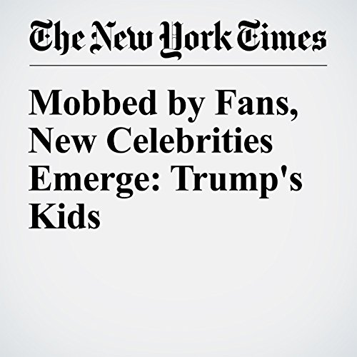 Mobbed by Fans, New Celebrities Emerge: Trump's Kids cover art