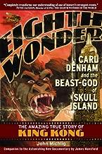 Eighth Wonder: Carl Denham and the Beast-God of Skull Island-The Amazing True Story of King Kong