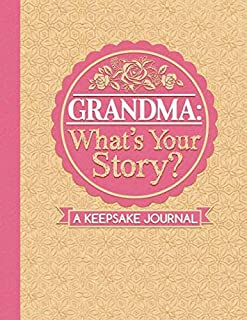 Grandma: What's Your Story?A Keepsake Journal: Write your life's story. For your children, for yourself. Includes 50 promp...