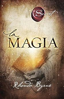 La magia (Crecimiento personal) (Spanish Edition) by [Rhonda Byrne, Alicia Sánchez Millet]