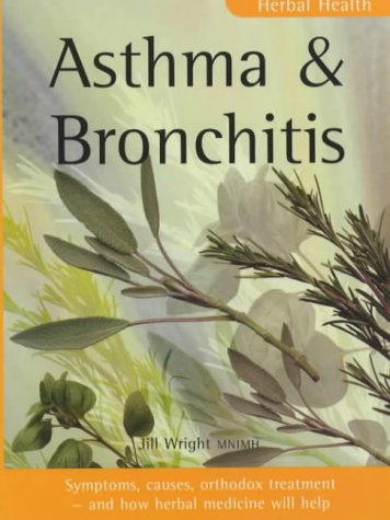 Asthma & Bronchitis: Symptoms, causes, orthodox treatment - and how herbal medicine will help (Herbal Health S.)
