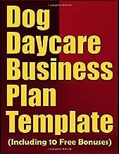 Dog Daycare Business Plan Template (Including 10 Free Bonuses)