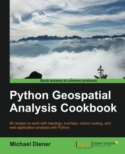 Python Geospatial Analysis Cookbook by Michael Diener (2015-11-30)