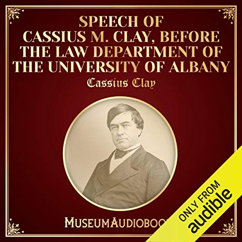 Speech of Cassius M. Clay, Before the Law Department of the University of Albany cover art