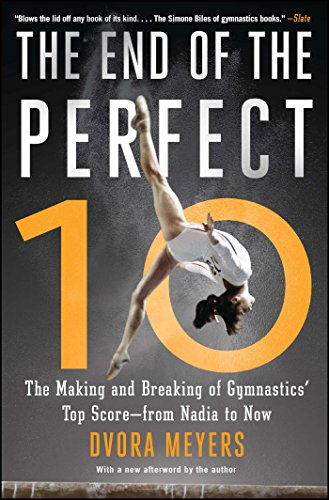 The End of the Perfect 10: The Making and Breaking of Gymnastics' Top Score —from Nadia to Now (English Edition)