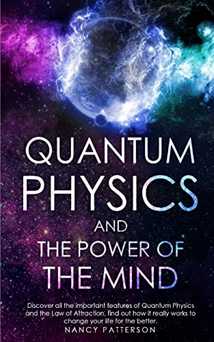 Compare Textbook Prices for Quantum Physics and the Power of the Mind: Discover all the important features of Quantum Physics and the Law of Attraction, find out how it really works to change your life for the better  ISBN 9798577932152 by Patterson, Nancy