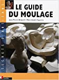 Le guide du moulage (Secrets d'artisans)