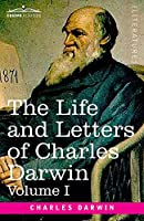 The Life and Letters of Charles Darwin, Volume I: including an Autobiographical Chapter