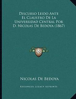 Discurso Leido Ante El Claustro De La Universidad Central Por D. Nicolas De Bedoya (1867)