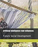 Artificial Intelligence How Influences: Future Social Development
