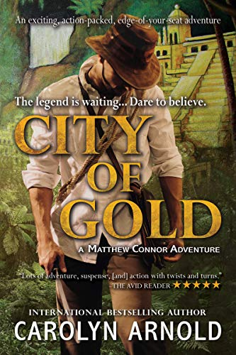 City of Gold: An exciting, action-packed, edge-of-your-seat adventure (Matthew Connor Adventure Series Book 1) by [Carolyn Arnold]