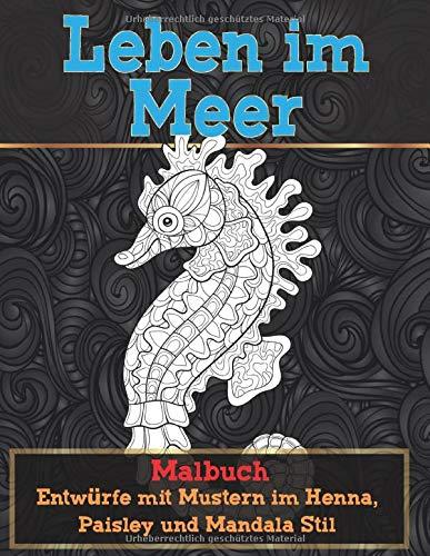 Leben im Meer - Malbuch - Entwürfe mit Mustern im Henna, Paisley und Mandala Stil 🐠 🐳 🐢 🐬 🐸 🐟 🐧 🐙