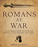 Romans at War: An In-Depth Study of the Roman Military in the Republic and Empire