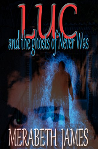 Book: Luc and the Ghosts of Never Was (A Ravynne Sisters Paranormal Thriller Book 13) by Merabeth James