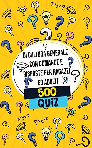 500 Quiz di cultura generale con domande e risposte per ragazzi ed adulti (Italian Edition)