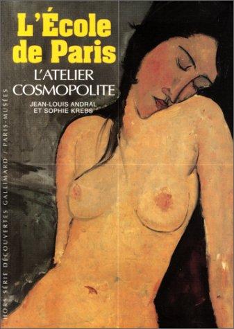 L'ECOLE DE PARIS, ATELIER COSMOPOLITE: L'ATELIER COSMOPOLITE (1904-1929) (HORS SERIE DECOUVERTES GALLIMARD)