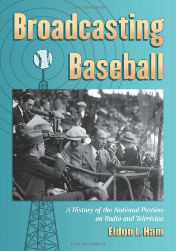 Compare Textbook Prices for Broadcasting Baseball: A History of the National Pastime on Radio and Television Fine C Edition ISBN 9780786446445 by Eldon L. Ham