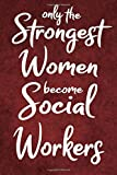 Only the strong women become social workers: Journal, lined notebook & diary to write in, Social workers Gifts for women, 110 pages 6x9 in