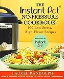 The Instant Pot ® No-Pressure Cookbook: 100 Low-Stress, High-Flavor Recipes