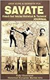 SAVATE: French foot fencing Historical & Technical Journal: Fully Illustrated Historical European Martial Arts (SAVATE Boxe Française ( SBF ) Fully Illustrated Historical European Martial Ars)