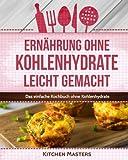 Ernährung ohne Kohlenhydrate leicht gemacht: Das einfache Kochbuch ohne Kohlenhydrate