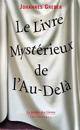 Le Livre Mystérieux de l'Au-Delà: La communication avec le monde spirituel, ses lois et ses buts,...