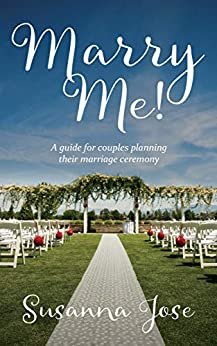 Marry Me!: A Guide for Couples Planning their Marriage Ceremony by [Susanna Jose]