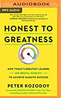 Honest to Greatness: How Today's Greatest Leaders Use Brutal Honesty to Achieve Massive Success