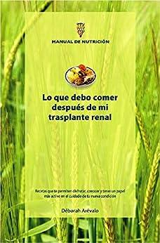 Lo que debo comer después de mi trasplante renal: Manual de nutrición (Spanish Edition) by [Déborah Arévalo, Ricardo Simbula]